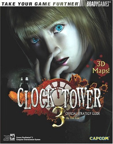 Clock Tower(TM) 3 Official Strategy Guide (Bradygames Take Your Games Further)