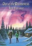 Out of the Wilderness, Deb Vanasse and Debra Vanasse, 0395914213