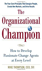 The Organizational Champion: How to Develop Passionate Change Agents at Every Level