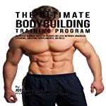 The Ultimate Bodybuilding Training Program: Increase Muscle Mass in 30 Days or Less Without Anabolic Steroids, Creatine Supplements, or Pills | Joseph Correa