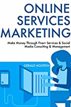 Online Services Marketing: Make Money Through Fiverr Services & Social Media Consulting & Management