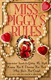 Miss Piggy's Rules: Swine-Tested Secrets for Catching Mr. Right, Keeping Him & Throwing Him Back When You'Ve Had Enough