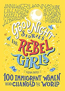 Book Cover: Good Night Stories for Rebel Girls: 100 Immigrant Women Who Changed the World