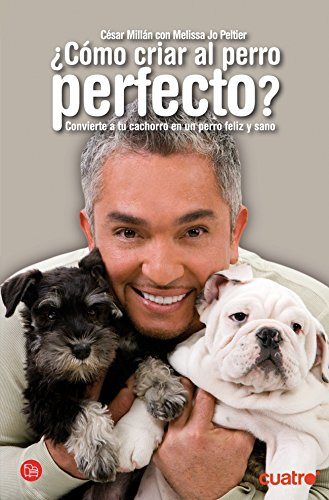 ¿Como Criar Al Perro Perfecto?