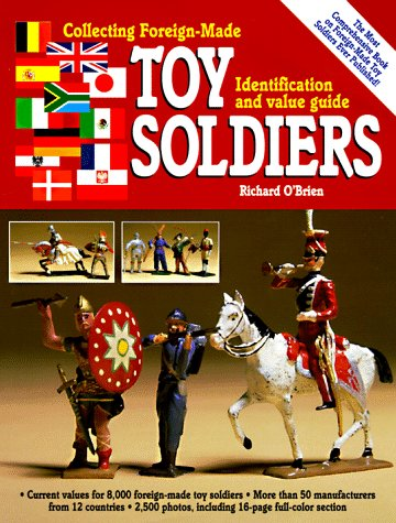 Collecting Foreign Made Toy Soldiers  Identification And Value Guide  An Identification And Value Guide