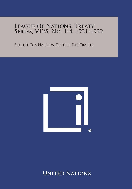 Download League of Nations, Treaty Series, V125, No. 1-4, 1931-1932: Societe Des Nations, Recueil Des Traites pdf