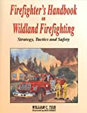 Firefighter's Handbook on Wildland Firefighting : Strategy, Tactics and Safety, Teie, William C., 0964070936