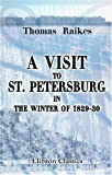 A Visit to St. Petersburg, in the Winter Of 1829-30, Raikes, Thomas, 1402167482