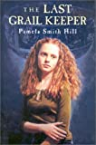 The Last Grail Keeper, Pamela Smith Hill, 0823415740