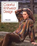 Colorful Knitwear Design, Editors of Threads, 1561580821