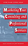 Marketing Your Consulting and Professional Services Third Edition
