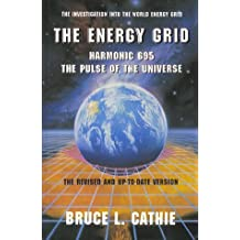 The Energy Grid: Harmonic 695, the Pulse of the Universe : The Investigation into the World Energy Grid