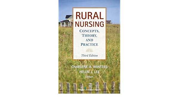 Rural Nursing: Concepts, Theory and Practice, Third Edition