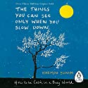 The Things You Can See Only When You Slow Down: How to be Calm in a Busy World Hörbuch von Haemin Sunim, Chi-Young Kim - translator Gesprochen von: Sean Pratt