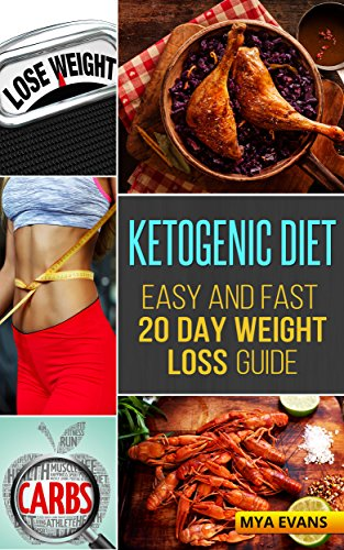 Ketogenic Diet: Easy and Fast 20 Day Weight Loss Guide by Mya Evans