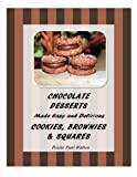 Chocolate Desserts Made Easy and Delicious - Cookies, Brownies & Squares