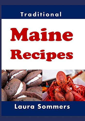 Traditional Maine Recipes: Cookbook for the State of Maine (Cooking Around the World) by Laura Sommers