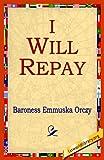 I Will Repay, Emmuska Orczy, 1421801086
