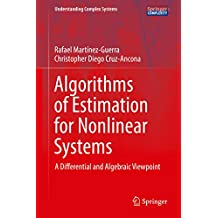 Algorithms of Estimation for Nonlinear Systems: A Differential and Algebraic Viewpoint (Understanding Complex Systems) (English Edition)