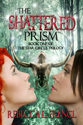 The Shattered Prism (The Star Circle Trilogy Book 1) by [Frencl, Rebecca L.]