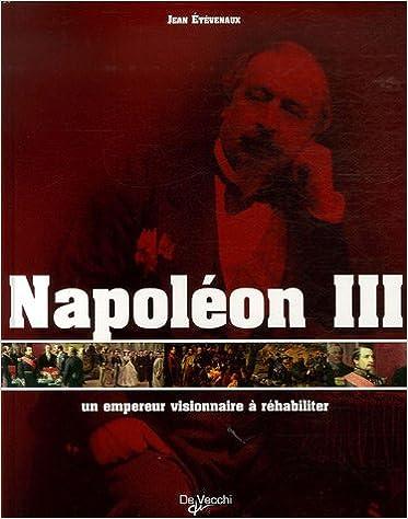 Livre Napoléon III, un empereur visionnaire à réhabiliter pdf