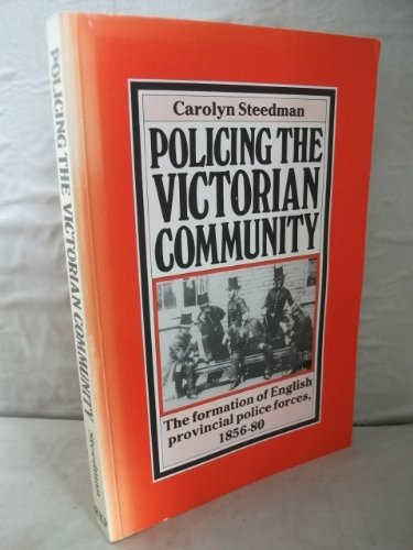 Policing the Victorian Community: Formation of English Provincial Police Forces, 1856-80 (Routledge direct editions)