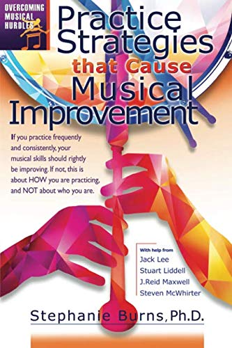 - Practice Strategies That Cause Musical Improvements (Overcoming Musical Hurdles)
