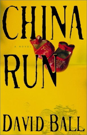 China Run: A Novel, Ball, David