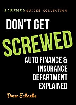 Don't Get SCREWED: Auto Finance & Insurance Department