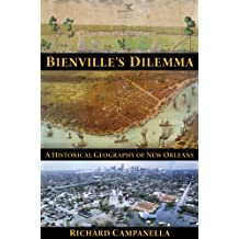 Bienville's Dilemma: A Historical Geography of New Orleans