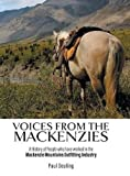 Voices from the Mackenzies: A History of People Who Have Worked in the MacKenzie Mountains Outfitting Industry.