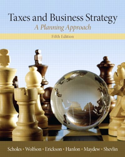 Taxes & Business Strategy (5th Edition), by Myron S. Scholes, Mark A. Wolfson, Merle M. Erickson, Michelle L. Hanlon, Edward L. Maydew, Te