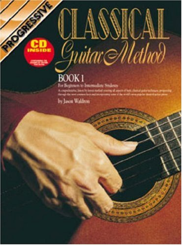Progressive Classical Guitar Method: For Beginner to Intermediate Students [Book 1] (Best Classical Guitar Method)