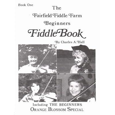 Hall, Charles A. The Fairfield Fiddle Farm: Fiddle Book 1 Violin and Piano Fairfield Fiddle Farms by Fairfield Fiddle Farm