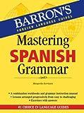 Mastering Spanish Grammar, Margarita Gorrissen and Margarita Gorrisen, 0764136577