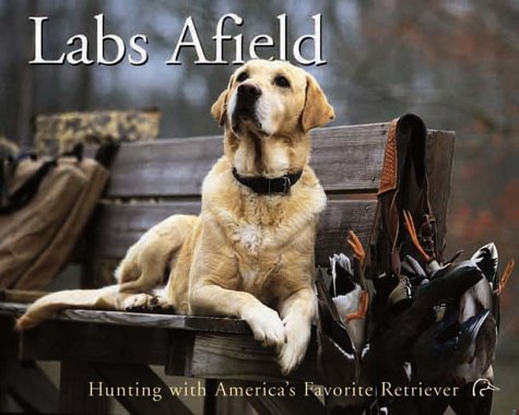 Labs Afield: Hunting with America's Favorite Retriever