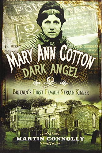 Mary Ann Cotton - Dark Angel: Britain's First Female Serial Killer