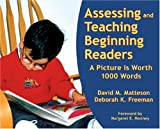 Assessing and Teaching Beginning Readers : A Picture Is Worth 1000 Words, Matteson, David M. and Freeman, Deborah K., 1572748621