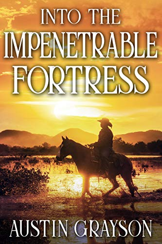 Into the Impenetrable Fortress: A Historical Western Adventure Book