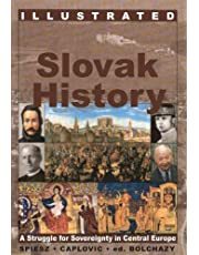 Illustratrated Slovak History A Struggle for Sovereignty in Central Europe