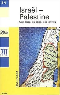 Israël-Palestine. Une terre,du sang,des larmes par Le Monde