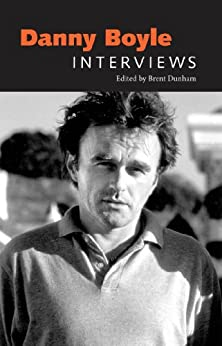 Danny Boyle: Interviews (Conversations with Filmmakers Series) by [Dunham, Brent]