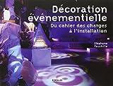 La décoration événementielle : Du cahier des charges à l'installation ~ Stéphane Fauchille