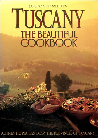 Tuscany: The Beautiful Cookbook by Lorenza de'Medici
