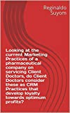 Looking at the current Marketing Practices  of a pharmaceutical company on servicing Client Doctors,  do Client Doctors consider these as CRM Practices  that develop loyalty towards optimum profits?