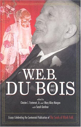 W.E.B. Du Bois and Race: Essays Celebrating the Centennial Publication of the Souls of Black Folk (Voices of the African