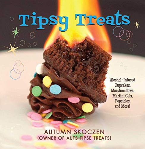 - Tipsy Treats: Alcohol-Infused Cupcakes, Marshmallows, Martini Gels, and More!