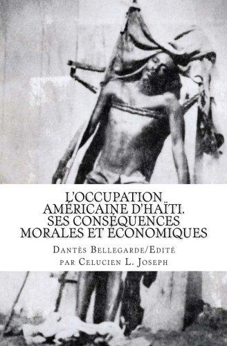 L'occupation américaine d'Haïti: Ses conséquences morales et économiques (Series on Haitian Classics) (Volume 4)