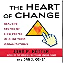 The Heart of Change: Real-Life Stories of How People Change Their Organizations Audiobook by John P. Kotter, Dan S. Cohen Narrated by Oliver Wyman