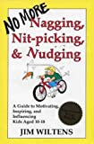 No More Nagging, Nit-Picking, and Nudging, Jim Wiltens, 0938525077